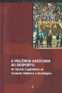 A violência associada ao desporto: as opções legislativas no contexto histórico e sociológico