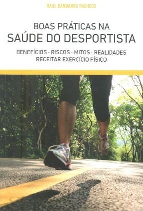 Boas práticas na saúde do desportista : benefícios, riscos, mitos, realidades, receitar exercício físico