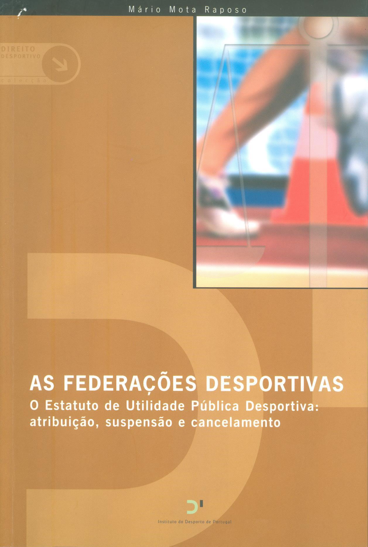 As Federações desportivas: o estatuto de utilidade pública desportiva: atribuição, suspensão e cancelamento