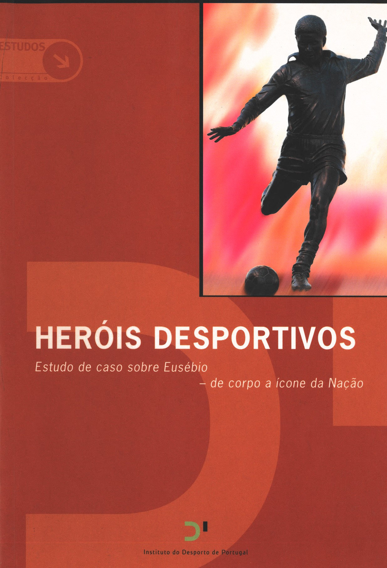 Heróis Desportivos de Corpo a Ícone da Nação - Estudo de Caso Sobre Eusébio