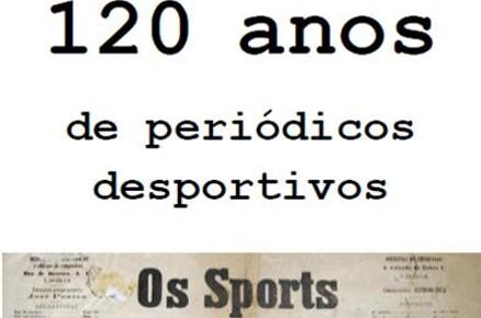 120 anos de periódicos desportivos